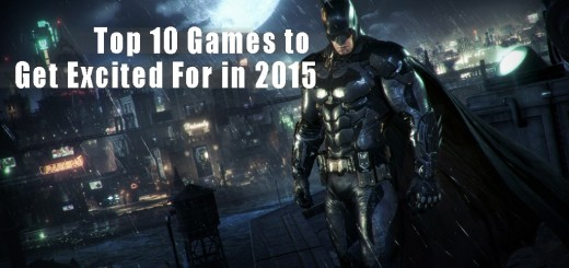 Top 10 Games to Get Excited For in 2015 - Best Games to Release in 2015