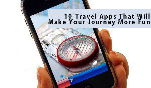 10 Travel Apps That Will Make Your Journey More Fun